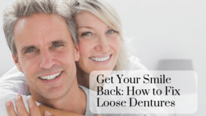 Get Your Smile Back: How to Fix Loose Dentures